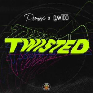 MUSIC + VIDEO : Peruzzi X Davido - Twisted