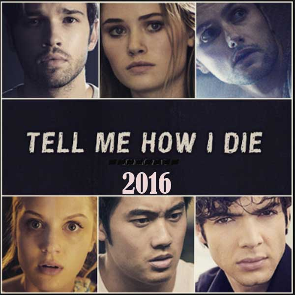 Tell Me How I Die, Film Tell Me How I Die, Tell Me How I Die Movie, Tell Me How I Die Synopsis, Tell Me How I Die Trailer, Tell Me How I Die Review, Download Poster Film Tell Me How I Die 2016