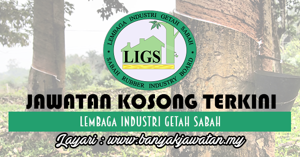 Jawatan Kosong 2017 di Lembaga Industri Getah Sabah www.banyakjawatan.my