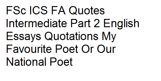 FSc ICS FA Quotes Intermediate Part 2 English Essays Quotations My Favourite Poet Or Our National Poet