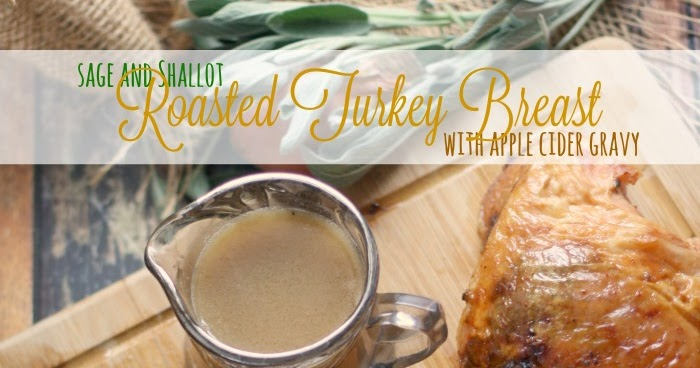 Sage and Shallot Roasted Turkey Breast with Apple Cider ...