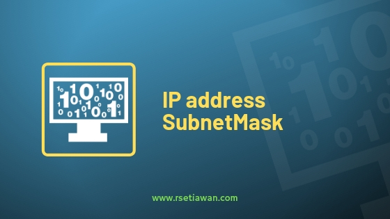 Memahami IP address, subnetmask, network, host dan broadcast