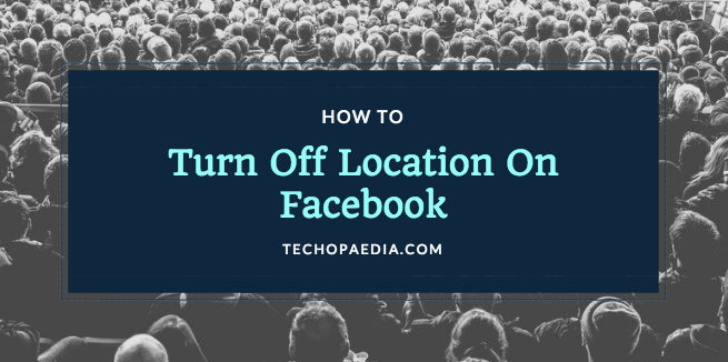 How to turn off Location on Facebook | Turn Off Facebook Location