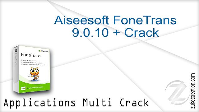 Aiseesoft FoneTrans 9.0.10 + Crack