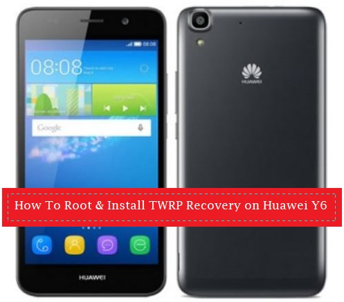 How To Root & Install TWRP Recovery on Huawei Y6 - Kbloghub