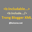 Thẻ b:include và b:includable trong Blogger XML - KslZone.NET