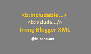 Thẻ b:include và b:includable trong Blogger XML