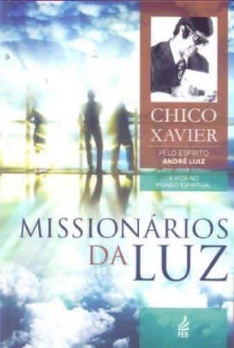 Missionários da Luz Francisco Cândido Xavier
