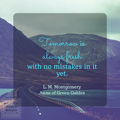 Tomorrow is always fresh with no mistakes in it yet.  Anne of Green Gables   LM Montgomery