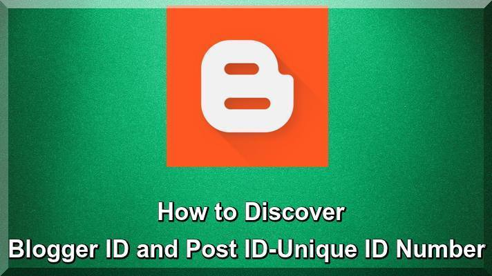 How to Discover Blogger ID and Post ID-Unique ID Number