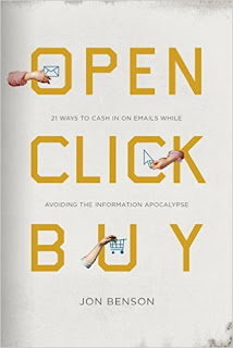 Open Click Buy: 21 Ways to Cash In on Emails While Avoiding the Information Apocalypse by Jon Benson