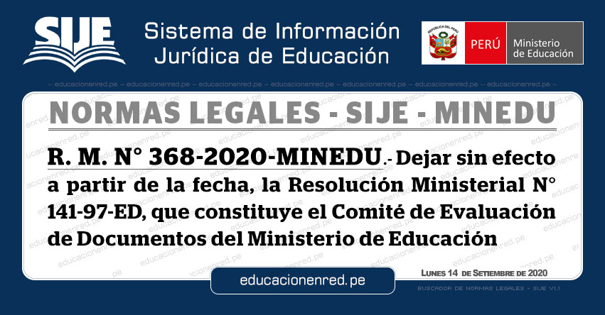 R. M. N° 368-2020-MINEDU.- Dejar sin efecto a partir de la fecha, la Resolución Ministerial N° 141-97-ED, que constituye el Comité de Evaluación de Documentos del Ministerio de Educación