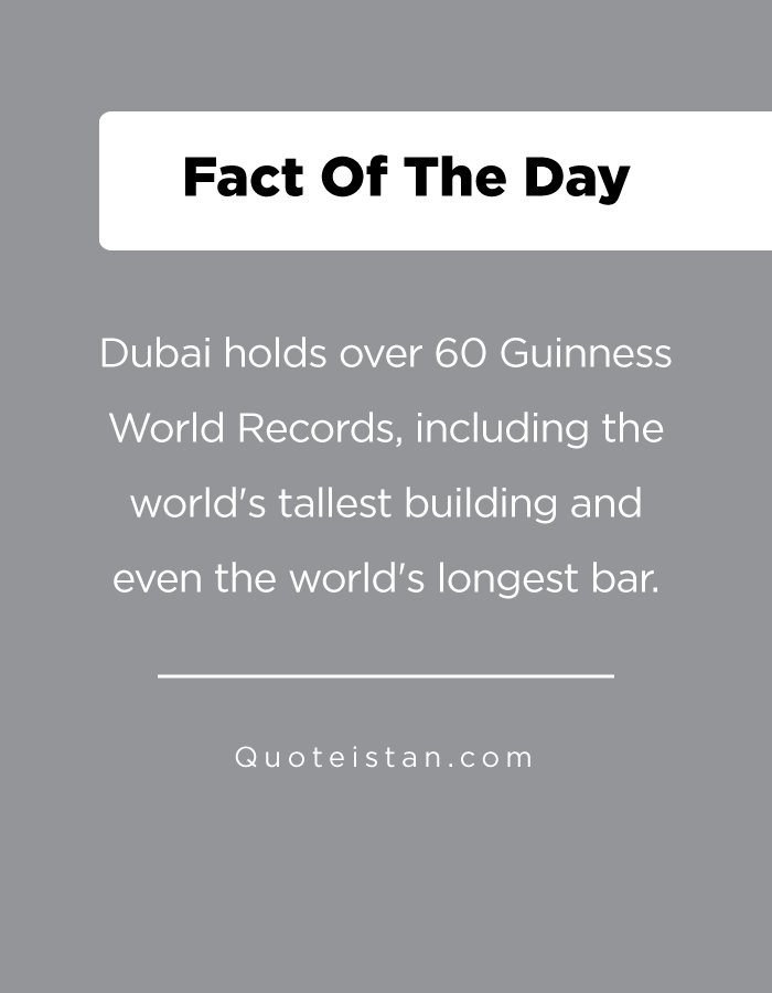 Dubai holds over 60 Guinness World Records, including the world's tallest building and even the world's longest bar.