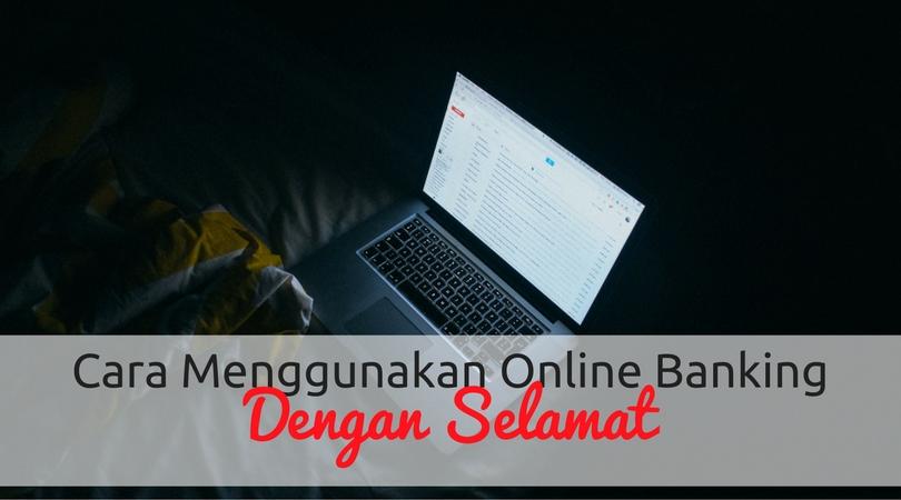 Cara Menggunakan Online Banking Dengan Selamat