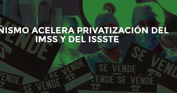 48144ffbbcf Conspiraciones y Noticias Actuales  Peñismo acelera privatización del IMSS  y del ISSSTE