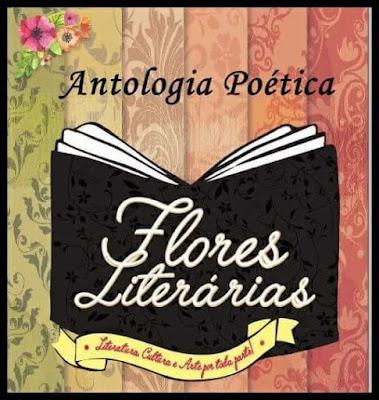 Flores Literárias, Antologia Poética, Poesias, contos, cultura, Escritores região dos lagos, poesia, blog Pensamentos Valem Ouro
