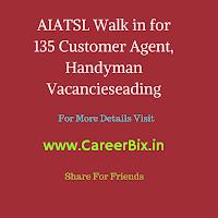 AIATSL Walk in for 135 Customer Agent, Handyman Vacancies