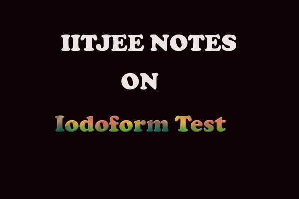 Iodoform Test Notes