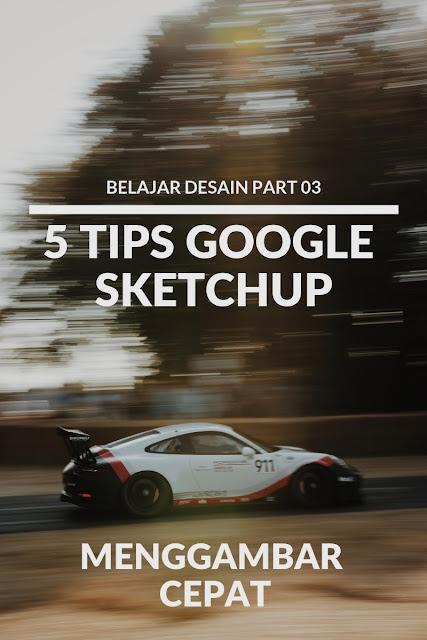 Tips belajar cepat google sketchup