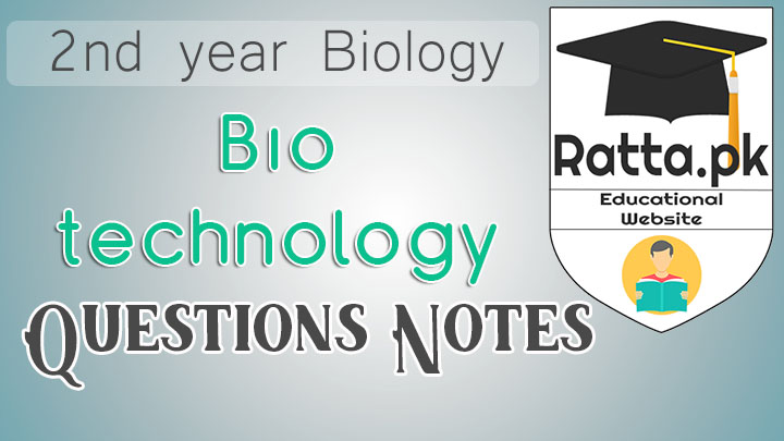 2nd Year Biology Chapter 23 Biotechnology Notes - Short Questions