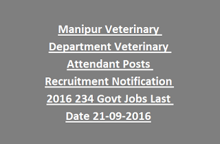Manipur Veterinary Department Veterinary Attendant Posts Recruitment Notification 2016 234 Govt Jobs Last Date 21-09-2016