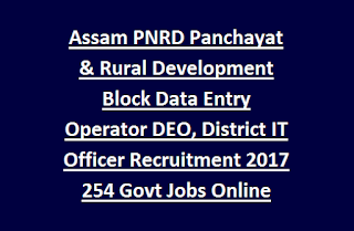 Assam PNRD Panchayat & Rural Development Block Data Entry Operator DEO, District IT Officer Recruitment 2017 254 Govt Jobs Online