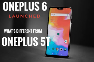 OnePlus 6 Launched in India: Let's Check what's New from OnePlus 5T