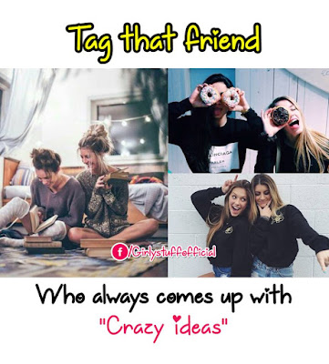 "Tag that friend who always comes up with ""Crazy ideas"""