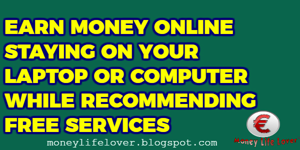 Earn Money Online While Recommending FREE Services!