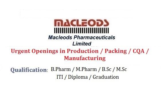 Macleods Pharma - Urgently Hiring for Production / Packing / CQA