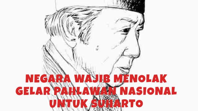 Negara Wajib Menolak Gelar Pahlawan Nasional Untuk Suharto