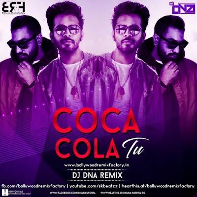Coca Cola Tu Tony Kakkar Ft-Young Desi-DJ DNA Remix