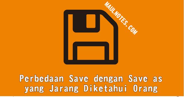 Perbedaan Save dengan Save as yang Jarang Diketahui Orang - maulnotes.com
