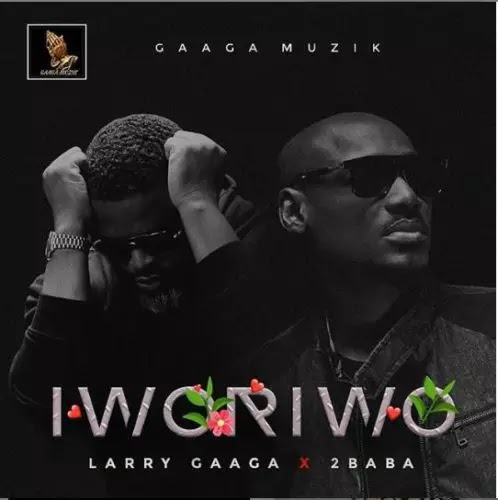 Download Audio | Larry Gaaga ft 2Baba - Iworiwo