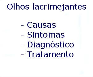 Olhos lacrimejantes causas sintomas diagnóstico tratamento prevenção riscos complicações