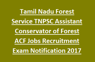 Tamil Nadu Forest Service TNPSC Assistant Conservator of Forest ACF Jobs Recruitment Exam Notification 2017