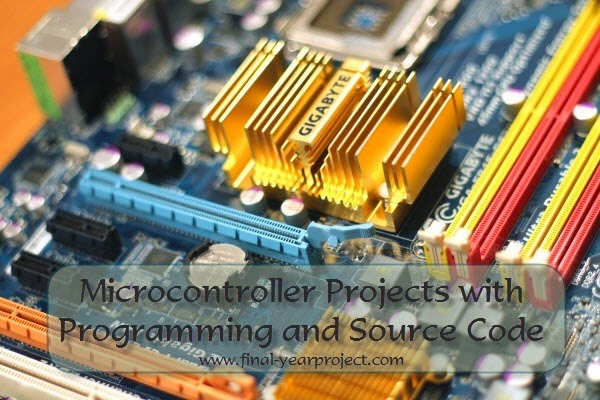 Microcontroller Projects with Programming and Source Code