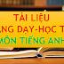 TÀI LIỆU HỌC TẬP VÀ GIẢNG DẠY MÔN TIẾNG ANH THCS-THPT (TÀI LIỆU TIẾNG ANH LỚP 6-7-8-9-10-11-12)