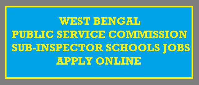 West Bengal Public Service Commission Jobs 2018 Sub-Inspector of Schools 338 Posts - Application Form