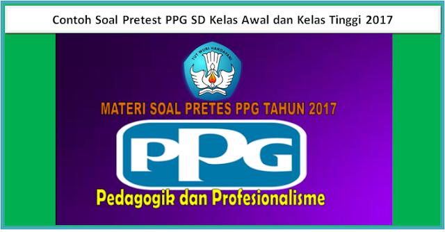 Contoh Soal Pretest PPG SD Kelas Awal dan Kelas Tinggi 2017