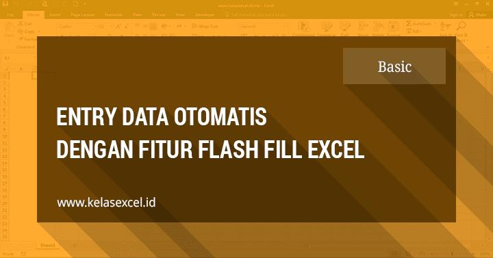 Cara Menggunakan Flash Fill Di Excel Untuk Entry Data Otomatis