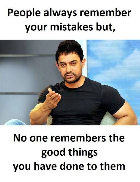 People Always Remember Your Mistake But, No One Remembers The Good Things You Have Done To Them.