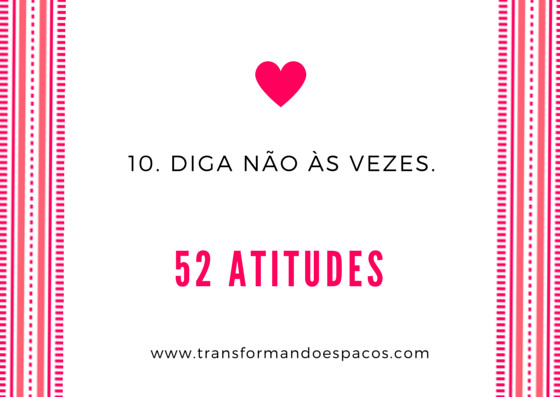 Projeto 52 Atitudes | Atitude 10 - Diga não às vezes.