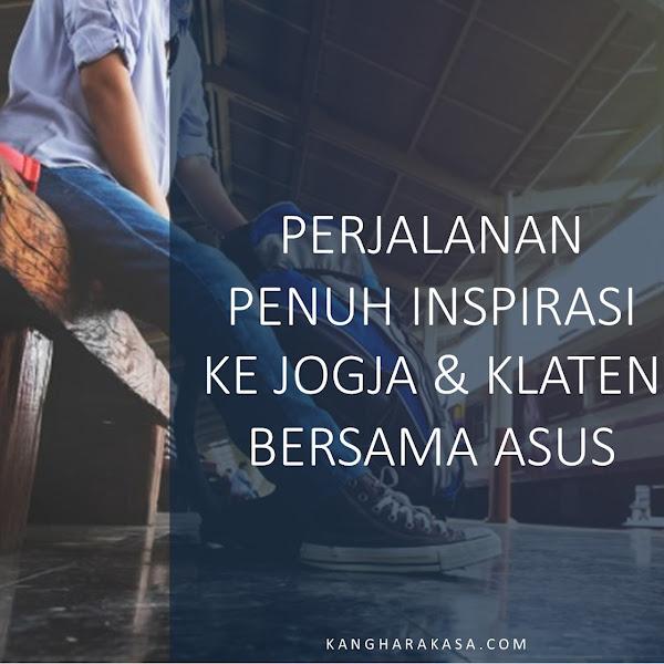 PERJALANAN PENUH INSPIRASI KE JOGJA & KLATEN BERSAMA ASUS