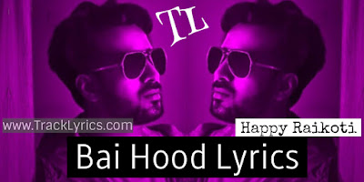 bai-hood-lyrics-happy-raikoti-new-punjabi-song-2019