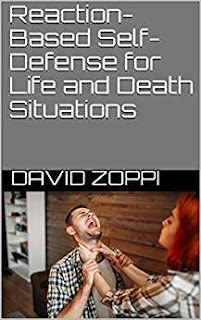 Reaction Based Martial Arts for Life and Death Situations - Self-Defense book promotion David Zoppi
