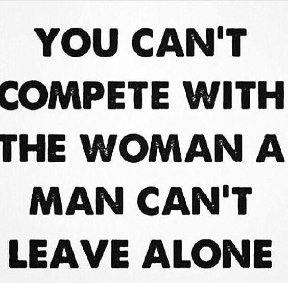 You can\'t compete with the woman a...best quotes and status ...