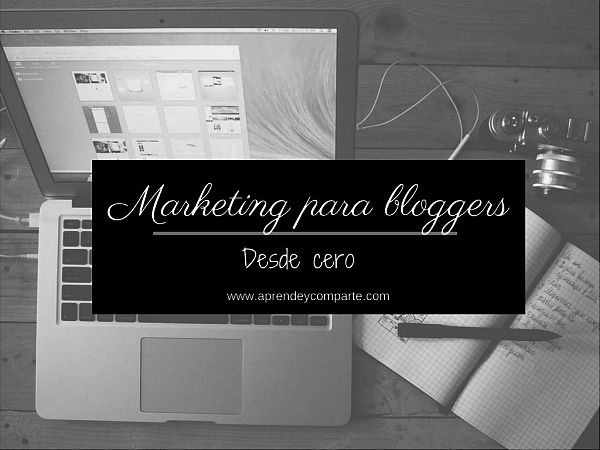 Marketing para Bloggers, desde cero.