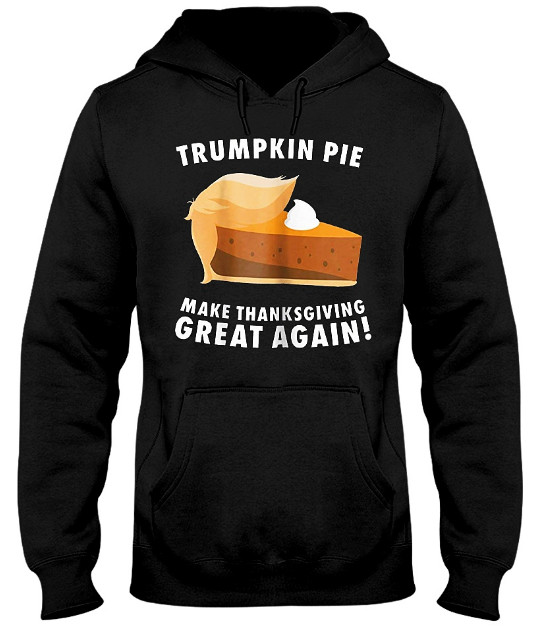 Trumpkin Pie Make Thanksgiving Great Again T Shirt Hoodie Sweatshirt. GET IT HERE