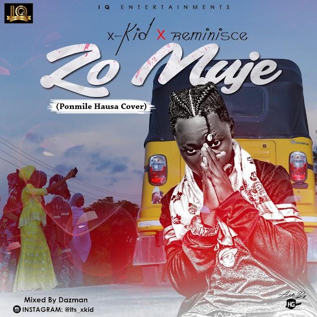 MUSIC: X-kid X Reminisce – Zo Muje (Ponmile Hausa Cover)